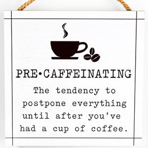 8 X 8 'PRE-CAFFEINATING' WOOD WALL SIGN